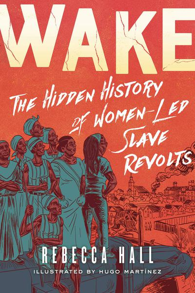 WAKE HIDDEN HISTORY WOMEN LED SLAVE REVOLTS TP