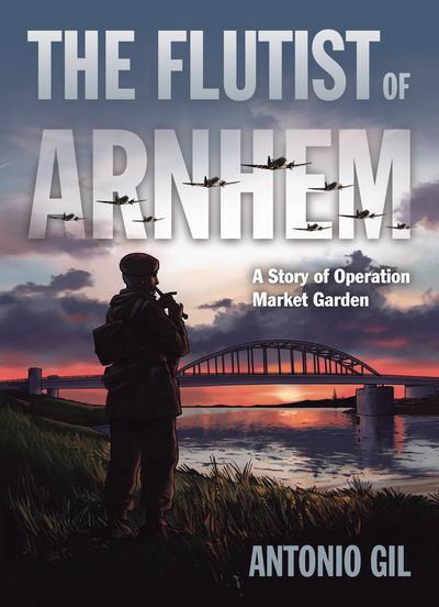 FLUTIST OF ARNHEM STORY OF OPERATION MARKET GARDEN TP