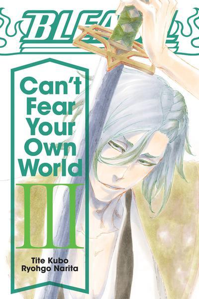 BLEACH CANT FEAR YOUR OWN WORLD LIGHT NOVEL SC 03