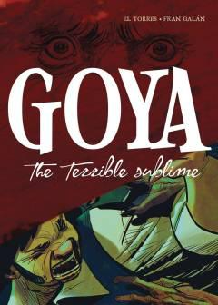 GOYA TERRIBLE SUBLIME HC