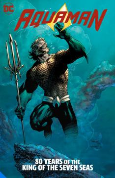 AQUAMAN 80 YEARS OF THE KING OF THE SEVEN SEAS DELUXE ED HC