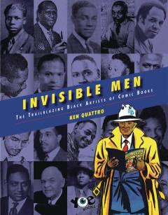 INVISIBLE MEN TRAILBLAZING BLACK ARTISTS OF COMIC BOOKS HC