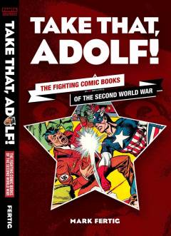 TAKE THAT ADOLF TP FIGHTING COMIC BOOKS OF WWII