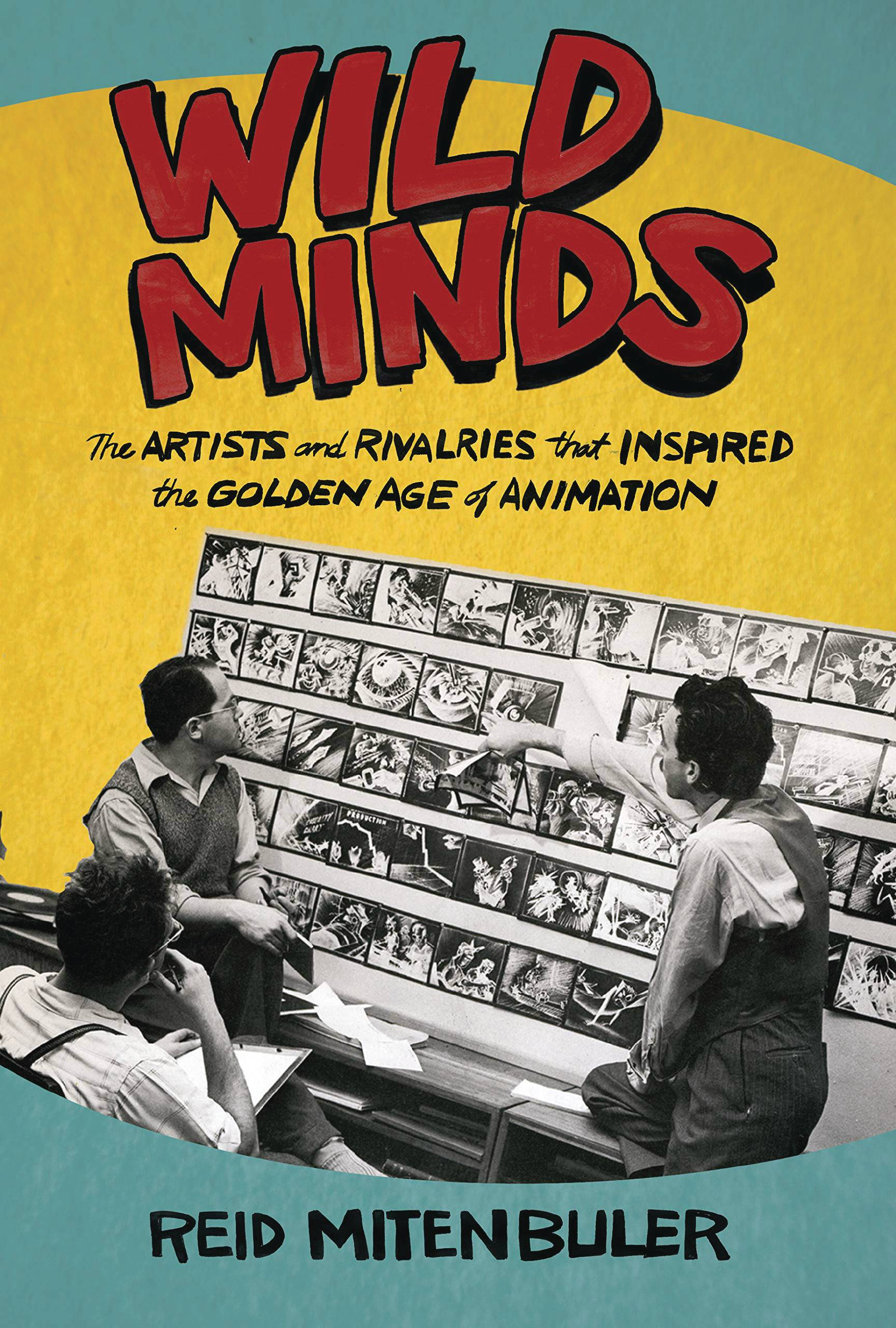 WILD MINDS ARTISTS & RIVALRIES INSPIRED GOLDEN AGE ANIMATION