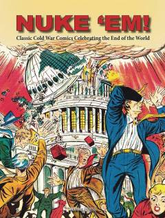 NUKE EM CLASSIC COLD WAR COMICS CELEBRATING END OF WORLD HC