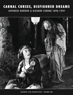 CARNAL CURSES JAPANESE HORROR & BIZARRE CINEMA 1898-1949