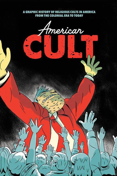 AMERICAN CULT GRAPHIC HIST OF RELIGIOUS CULTS IN AMERICA